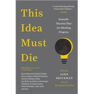 This Idea Must Die: Scientific Theories That Are Blocking Progress by Brockman, John, 9780062374349