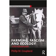 Farming, Fascism and Ecology: A Life of Jorian Jenks by Coupland; Philip M., 9781138124349