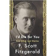 I'd Die For You And Other Lost Stories by Fitzgerald, F. Scott; Daniel, Anne Margaret, 9781501144349