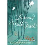 Learning to Walk in the Dark by Taylor, Barbara Brown, 9780062024350