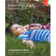 Adobe Photoshop Elements 2018 Classroom in a Book by Evans, John; Straub, Katrin, 9780134844350