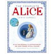 The Complete Alice by Carroll, Lewis; Tenniel, John; Pullman, Philip, 9781627794350