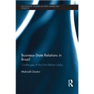 Business-State Relations in Brazil: Challenges of the Port Reform Lobby by Doctor; Mahrukh, 9780415854351
