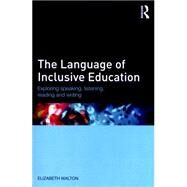 The Language of Inclusive Education: Exploring speaking, listening, reading and writing by Walton; Elizabeth, 9781138794351