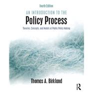 An Introduction to the Policy Process: Theories, Concepts, and Models of Public Policy Making by Birkland; Thomas A, 9781138934351