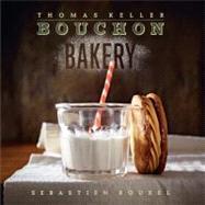 Bouchon Bakery by Keller, Thomas; Rouxel, Sebastien, 9781579654351