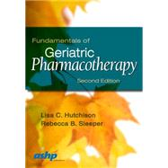 Fundamentals of Geriatric Pharmacotherapy: An Evidence-based Approach by Hutchison, Lisa C., 9781585284351