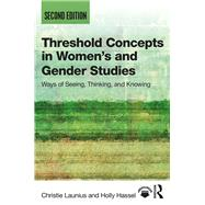 Threshold Concepts in WomenÆs and Gender Studies: Ways of Seeing, Thinking, and Knowing by Launius; Christie, 9781138304352