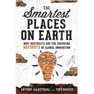 The Smartest Places on Earth by Van Agtmael, Antoine; Bakker, Fred, 9781610394352