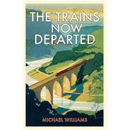 The Trains Now Departed by Williams, Michael, 9781848094352