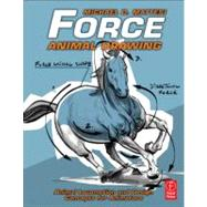 Force: Animal Drawing: Animal locomotion and design concepts for animators by Mattesi; Mike, 9780240814353