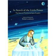 In Search of the Little Prince: The Story of Antoine De Saint-exupery by Landmann, Bimba, 9780802854353