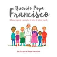 Querido Papa Francisco / Dear Pope Francis by Francis, Pope, 9780829444353