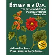 Botany in a Day: The Patterns Method of Plant Identification: An Herbal Field Guide to Plant Families of North America by Elpel, Thomas J., 9781892784353