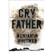 Cry Father by Whitmer, Benjamin, 9781476734354