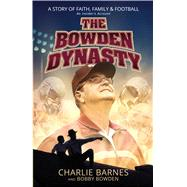 The Bowden Dynasty by Barnes, Charlie; Bowden, Bobby, 9781424554355