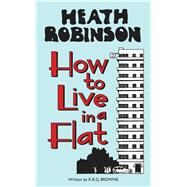 How to Live in a Flat by Robinson, W. Heath; Browne, K. R. G., 9781851244355