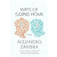 Ways of Going Home A Novel by Zambra, Alejandro; McDowell, Megan, 9780374534356