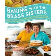 Baking with the Brass Sisters Over 125 Recipes for Classic Cakes, Pies, Cookies, Breads, Desserts, and Savories from America's Favorite Home Bakers by Brass, Marilynn; Brass, Sheila; Ryan, Andy, 9781250064356