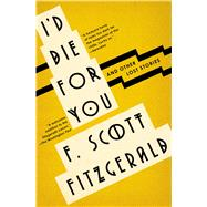 I'd Die for You by Fitzgerald, F. Scott; Daniel, Anne Margaret, 9781501144356