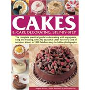 Cakes & Cake Decorating Step-by-step: The Complete Practical Guide to Decorating With Sugarpaste, Icing and Frosting, With 200 Beautiful Cakes for Every Kind of Occasion, Shown in 1200 Fab by Nilsen, Angela; Maxwell, Sarah; Murfitt, Janice, 9781780194356