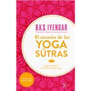 El corazón de los yoga sûtras: La Guía Esencial De La Filosofía Del Yoga by Iyengar, B. K. S., 9788499884356