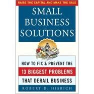 Small Business Solutions How to Fix and Prevent the 13 Biggest Problems That Derail Business by Hisrich, Robert, 9780071414357