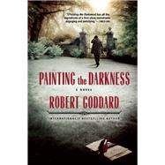 Painting the Darkness by Goddard, Robert, 9780802124357