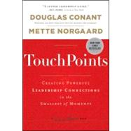 TouchPoints : Creating Powerful Leadership Connections in the Smallest of Moments by Conant, Douglas; Norgaard, Mette, 9781118004357