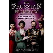 The Prussian Princesses by Van Der Kiste, John, 9781781554357