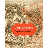Fear, Reverence, Terror by Ginzburg, Carlo; Tedeschi, John; Tedeschi, Anne C., 9780857424358
