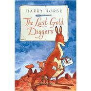 Last Gold Diggers : Being as It Were, an Account of a Small Dog's Adventures, down Under by Horse, Harry, 9781561454358