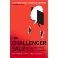 The Challenger Sale Taking Control of the Customer Conversation by Dixon, Matthew; Adamson, Brent, 9781591844358