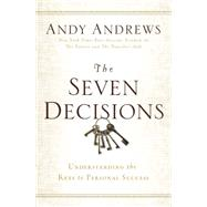The Seven Decisions: Understanding the Keys to Personal Success by Andrews, Andy, 9780529104359