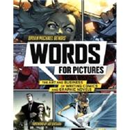 Words for Pictures: The Art and Business of Writing Comics and Graphic Novels by Bendis, Brian Michael; Quesada, Joe, 9780770434359