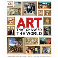 Art That Changed the World by DK Publishing, 9781465414359