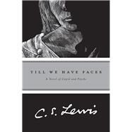 Till We Have Faces : A Myth Retold by Lewis, C. S., 9780156904360