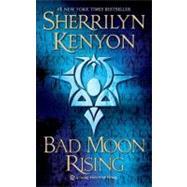 Bad Moon Rising A Dark-Hunter Novel by Kenyon, Sherrilyn, 9780312934361