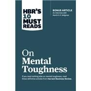 Hbr's 10 Must Reads on Mental Toughness by Harvard Business Review; Seligman, Martin E. P.; Schwartz, Tony; Bennis, Warren G.; Thomas, Robert J., 9781633694361
