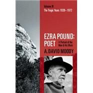 Ezra Pound: Poet Volume III: The Tragic Years 1939-1972 by Moody, A. David, 9780198704362