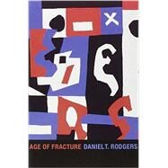 Age of Fracture by Rodgers, Daniel T., 9780674064362