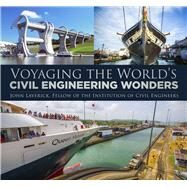 Voyaging the World's Civil Engineering Wonders by Laverick, John, 9780750984362