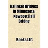 Railroad Bridges in Minnesot : Newport Rail Bridge by , 9781156194362