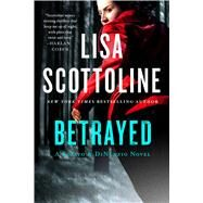 Betrayed A Rosato & DiNunzio Novel by Scottoline, Lisa, 9781250074362