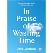 In Praise of Wasting Time by Lightman, Alan; Sun, Dola, 9781501154362