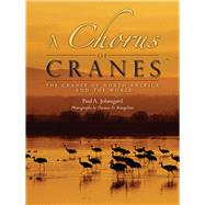A Chorus of Cranes by Johnsgard, Paul A.; Mangelsen, Thomas D., 9781607324362