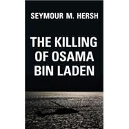 The Killing of Osama Bin Laden by Hersh, Seymour M., 9781784784362