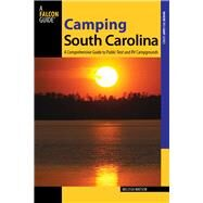 Camping South Carolina A Comprehensive Guide to Public Tent and RV Campgrounds by Watson, Melissa, 9780762784363