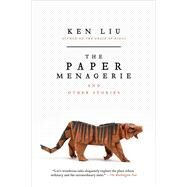 The Paper Menagerie and Other Stories by Liu, Ken, 9781481424363