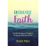 Unsinkable Faith God-Filled Strategies to Transform the Way You Think, Feel, and Live by Miles, Tracie, 9780781414364